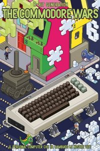The Commodore Wars – Growing The 8 Bit Generation (2016)